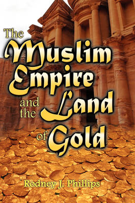 The Muslim Empire and the Land of Gold (Hardback)