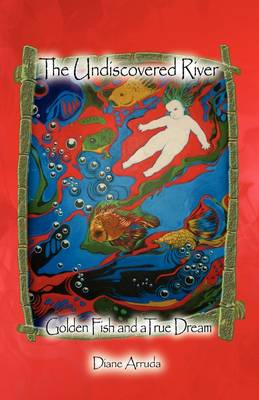 The Undiscovered River: Golden Fish and a True Dream (Paperback)