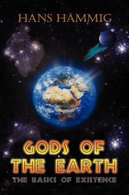 Gods of the Earth, the Basics of Existence (Hardback)
