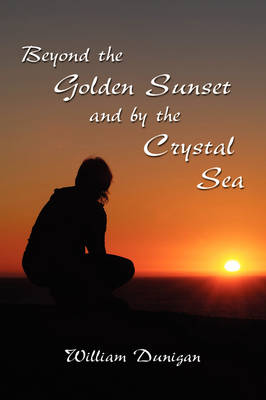 Beyond the Golden Sunset and by the Crystal Sea (Hardback)