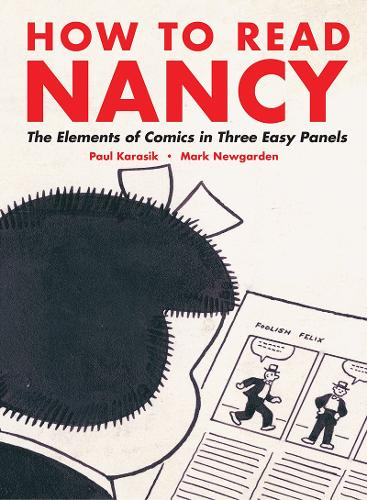 How To Read Nancy: The Elements of Comics in Three Easy Panels (Paperback)