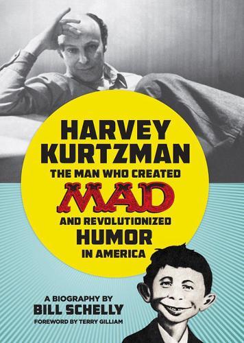 Harvey Kurtzman: The Man Who Created Mad and Revolutionized Humor in America (Hardback)