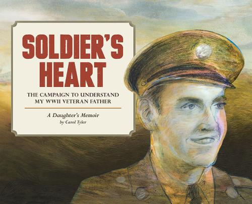 Soldier's Heart: The Campaign to Understand My WWII Veteran Father: A Daughter's Memoir (Paperback)