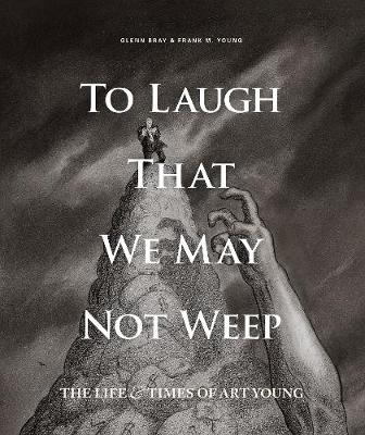To Laugh That We May Not Weep: The Life And Art Of Art Young (Hardback)