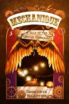 Mechanique: A Tale of the Circus Tresaulti (Paperback)