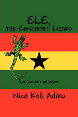 Ele, the Conceited Lizard: Ewe Stories from Ghana (Paperback)