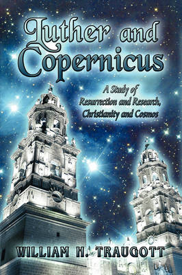 Luther and Copernicus: A Study of Resurrection and Research, Christianity and Cosmos (Paperback)