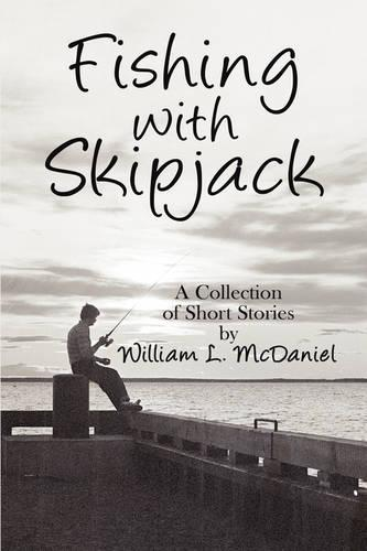 Fishing with Skipjack: A Collection of Short Stories by William L. McDaniel (Paperback)