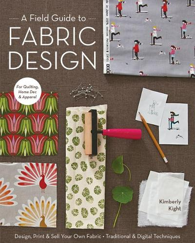 A Field Guide To Fabric Design: Design, Print & Sell Your Own Fabric * Traditional & Digital Techniques * for Quilting, Home Dec & Apparel (Paperback)