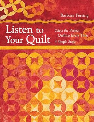 Listen to Your Quilt: Select the Perfect Quilting Every Time - 4 Simple Steps (Paperback)
