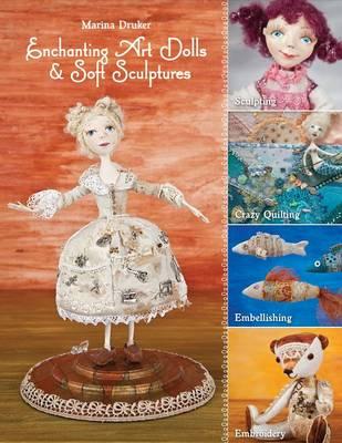 Enchanting Art Dolls & Soft Sculptures: Sculpting * Crazy Quilting * Embellishing * Embroidery (Paperback)