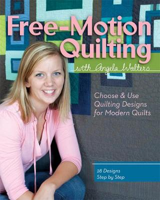 Free-Motion Quilting with Angela Walters: Choose & Use Quilting Designs on Modern Quilts (Paperback)
