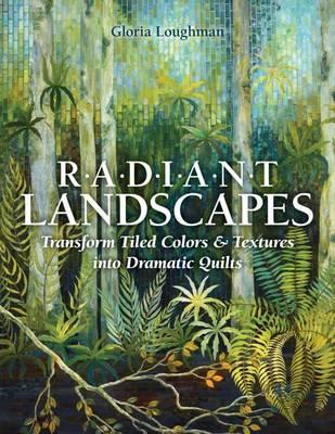 Radiant Landscapes: Transform Tiled Colors & Textures into Dramatic Quilts (Paperback)