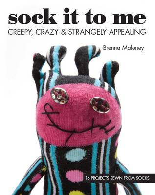 Sock It To Me: Creepy, Crazy & Strangely Appealing * 16 Projects Sewn from Socks (Paperback)