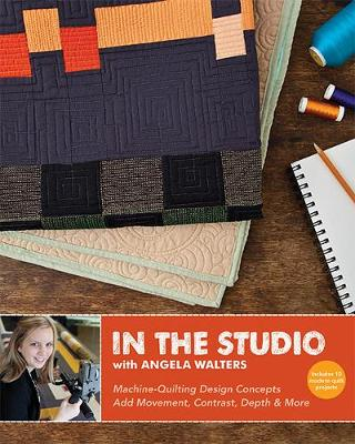 In the Studio with Angela Walters: Machine-Quilting Design Concepts * Add Movement, Contrast, Depth & More (Paperback)