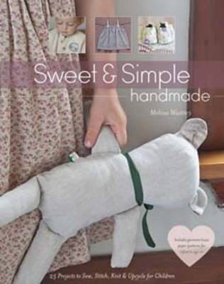 Sweet & Simple Handmade: 25 Projects to Sew, Stitch, Knit & Upcycle for Children (Paperback)