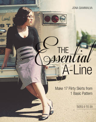 The Essential A-Line: Make 17 Flirty Skirts from 1 Basic Pattern (Paperback)