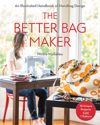 The Better Bag Maker: An Illustrated Handbook of Handbag Design * Techniques, Tips, and Tricks (Paperback)