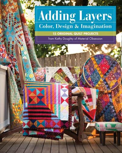 Adding Layers - Color Design & Imagination: 15 Original Quilt Projects from Kathy Doughty of Material (Paperback)