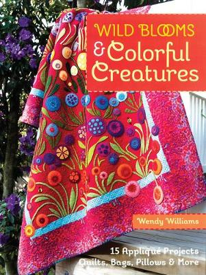 Wild Blooms & Colorful Creatures: 15 Applique Projects * Quilts, Bags, Pillows & More (Paperback)