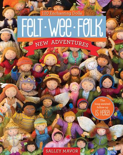 Felt Wee Folk - New Adventures: 120 Enchanting Dolls (Paperback)