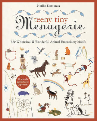 Teeny Tiny Menagerie: 380 Whimsical & Wonderful Animal Embroidery Motifs (Paperback)