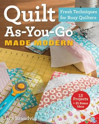 Quilt As-You-Go Made Modern: Fresh Techniques for Busy Quilters (Paperback)