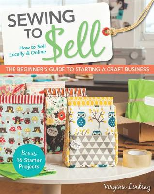 Sewing to Sell: The Beginner's Guide to Starting a Craft Business (Paperback)