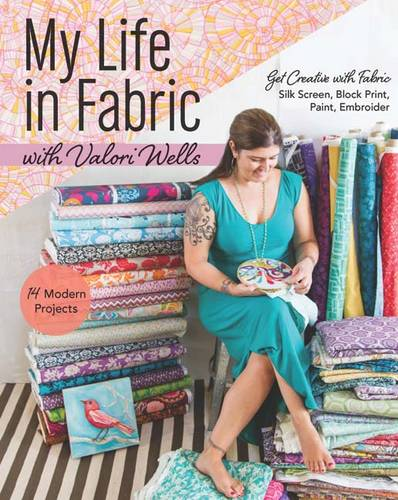 My Life in Fabric: Silk Screen, Block Print, Paint, Embroider (Paperback)