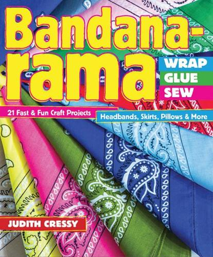 Bandana-rama - Wrap, Glue, Sew: 21 Fast & Fun Craft Projects (Paperback)