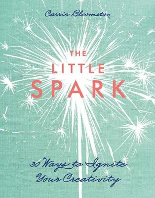 The Little Spark: 30 Ways to Ignite Your Creativity (Paperback)
