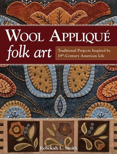 Wool Applique Folk Art: Traditional Projects Inspired by 19th Century American Life (Paperback)
