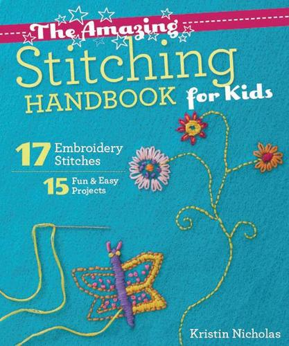 The Amazing Stitching Handbook for Kids: 17 Embroidery Stitches * 15 Fun & Easy Projects (Paperback)