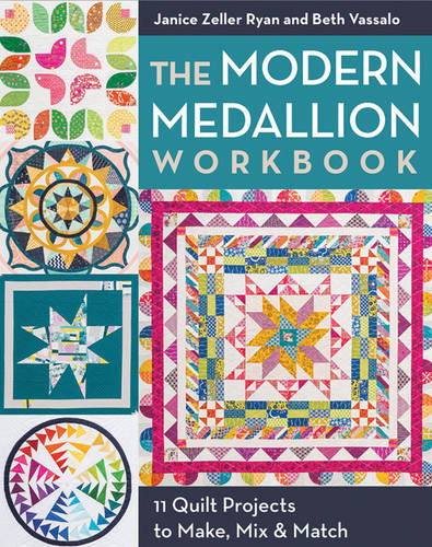 The Modern Medallion Workbook: 11 Quilt Projects to Make, Mix & Match (Paperback)