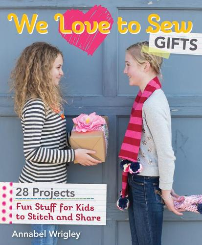 We Love to Sew: Gifts: Fun Stuff for Kids to Stitch and Share (Paperback)