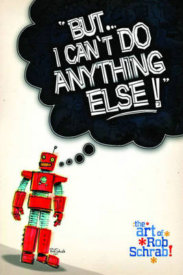 But I Can't Do Anything Else! The Art of Rob Schrab (Hardback)