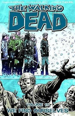 The The Walking Dead: The Walking Dead Volume 15 We Find Ourselves Volume 15 (Paperback)