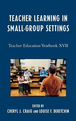Teacher Learning in Small-Group Settings: Teacher Education Yearbook XVII (Hardback)