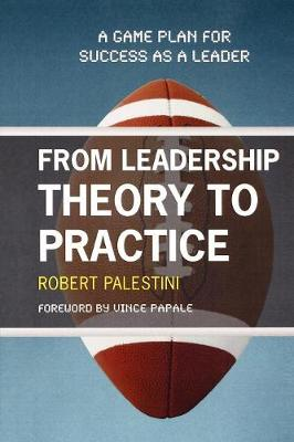 From Leadership Theory to Practice: A Game Plan for Success as a Leader (Paperback)