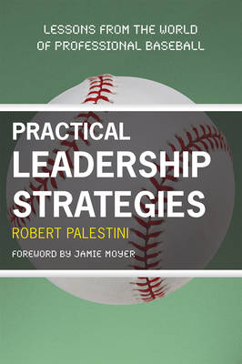 Practical Leadership Strategies: Lessons from the World of Professional Baseball (Paperback)