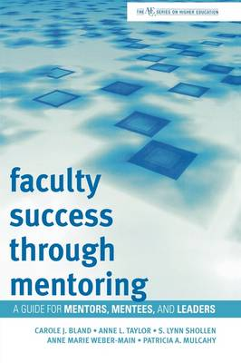 Faculty Success through Mentoring: A Guide for Mentors, Mentees, and Leaders - The ACE Series on Higher Education (Hardback)