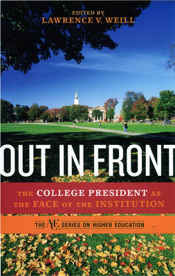 Out in Front: The College President as the Face of the Institution - The ACE Series on Higher Education (Hardback)