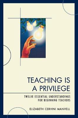 Teaching Is a Privilege: Twelve Essential Understandings for Beginning Teachers (Paperback)