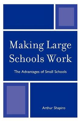 Making Large Schools Work: The Advantages of Small Schools (Paperback)