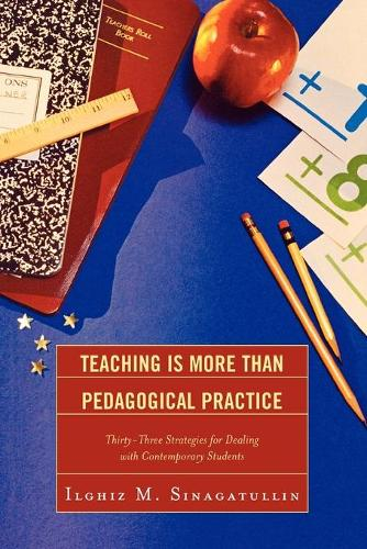 Teaching Is More Than Pedagogical Practice: Thirty-Three Strategies for Dealing with Contemporary Students (Paperback)