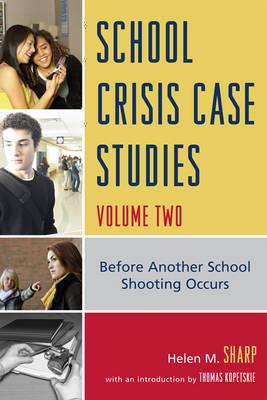 School Crisis Case Studies: School Crisis Case Studies Before Another School Shooting Occurs v. 2 (Paperback)