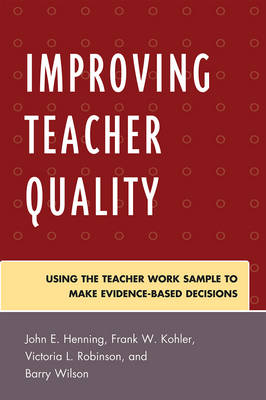 Improving Teacher Quality: Using the Teacher Work Sample to Make Evidence-Based Decisions (Paperback)