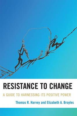 Resistance to Change: A Guide to Harnessing Its Positive Power (Paperback)
