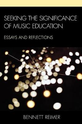 Seeking the Significance of Music Education: Essays and Reflections (Paperback)