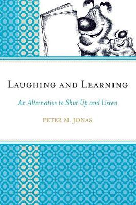 Laughing and Learning: An Alternative to Shut Up and Listen (Paperback)